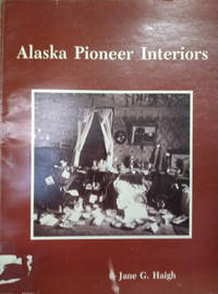 image of Alaska Pioneer Interiors:  An Annotated Photographic File