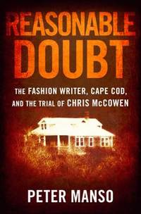 image of Reasonable Doubt : The Fashion Writer, Cape Cod, and the Trial of Chris McCowen
