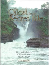 Quest for the Secret Nile: Victorian Exploration in Equatorial Africa 1857-1900