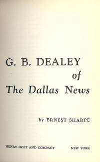 G.B. DEALEY OF THE DALLAS NEWS by  Ernest SHARPE - Hardcover - 1955 - from Antic Hay Books (SKU: 45598)