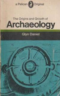 The Origins And Growth Of Archaeology