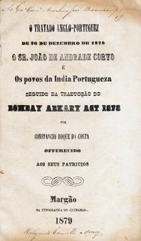 O Tratado Anglo-Portuguez de 26 de Dezembro de 1878.  O Sr. João de Andrade Corvo e Os povos da India Portugeza.  Seguido da traducção do Bombay Abkary Act 1878 por Constancio Roque da Costa