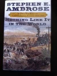 image of Nothing Like It In The World: The Men who Built the Transcontinental Railroad (1863-1869)