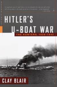 Hitler's U-Boat War : The Hunters, 1939-1942 by Clay Blair - 2000