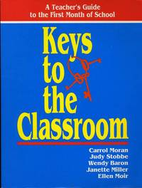 KEYS TO THE CLASSROOM -- A TEACHER'S GUIDE TO THE FIRST MONTH OF SCHOOL