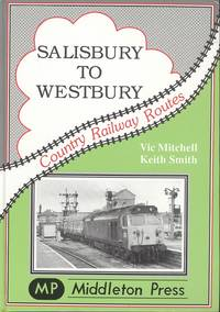 Salisbury to Westbury: Features Several Long Closed Stations (Country Railway Routes)