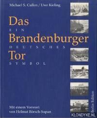 Das Brandenburger Tor. Geschichte eines Deutschen Symbols.