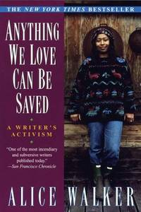 Anything We Love Can Be Saved : A Writer's Activism by Alice Walker - Paperback - 1998 - from ThriftBooks (SKU: G0345407962I5N01)