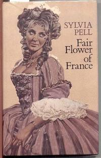 FAIR FLOWER OF FRANCE by  Sylvia Pell - First Edition - 1984 - from The Old Bookshelf and Biblio.com