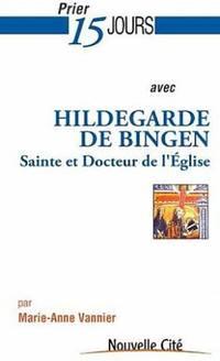Prier 15 jours avec Hildegarde de Bingen: Sainte et docteur de l'Eglise