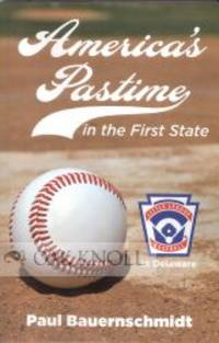 AMERICA'S PASTIME IN THE FIRST STATE: LITTLE LEAGUE BASEBALL IN DELAWARE
