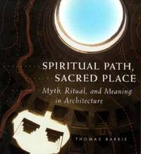 Spiritual Path, Sacred Place : Myth, Ritual, and Meaning in Architecture
