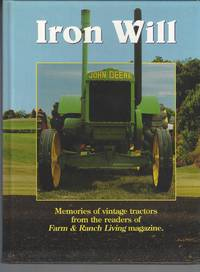 Iron Will: Memories of Vintage Tractors from the Readers of Farm & Ranch Living Magazine