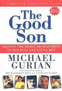 image of The Good Son: Shaping the Moral Development of Our Boys and Young Men