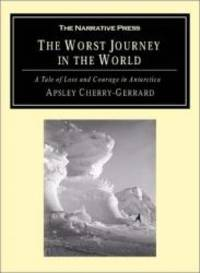 image of The Worst Journey in the World: A Tale of Loss and Courage in Antarctica