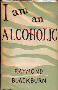 I AM AN ALCHOHOLIC by  Raymond BLACKBURN - Hardcover - 1959 - from Antic Hay Books (SKU: 2361)
