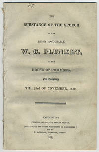 The substance of the speech of the Right Honourable W. C. Plunket in the House of Commons, on Tuesday the 23rd of November, 1819.