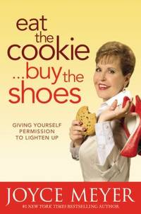 Eat the Cookie... Buy the Shoes : Giving Yourself Permission to Lighten Up