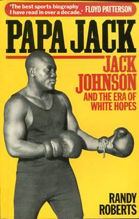image of Papa Jack: Jack Johnson and the Era of White Hopes