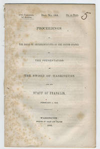 Proceedings in the House of Representatives of the United States, on the presentation of the sword of Washington and the staff of Franklin, February 7, 1843.
