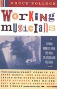 Working Musicians : Defining Moments from the Road  the Studio  and the Stage