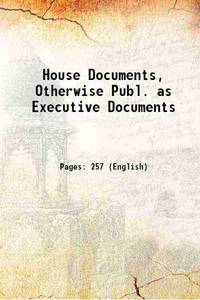 House Documents, Otherwise Publ. as Executive Documents [Hardcover]