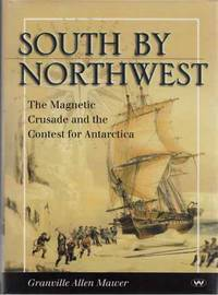 South by Northwest The Magnetic Crusade and the Contest for Antarctica