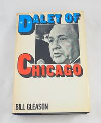 Daley of Chicago;: The man, the Mayor, and the limits of conventional politics