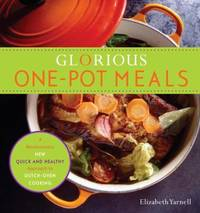 Glorious One-Pot Meals : A Revolutionary New Quick and Healthy Approach to Dutch-Oven Cooking: a...
