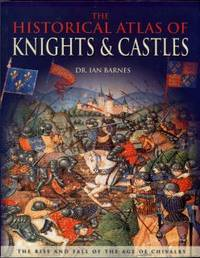 image of The Historical Atlas Of Knights & Castles