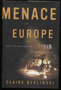 Menace in Europe :  Why the Continent's Crisis Is America's, Too  Why the  Continent's Crisis Is America's, Too