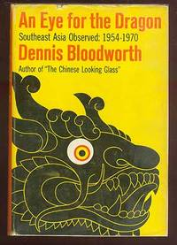 An Eye for the Dragon: Southeast Asia Observed, 1954-1970 by  Dennis BLOODWORTH - First Edition - 1970 - from Between the Covers- Rare Books, Inc. ABAA (SKU: 70906)