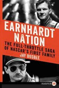 Earnhardt Nation: The Full-Throttle Saga of NASCAR's First Family