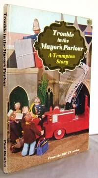 Trouble in the Mayor's Parlour : a Trumpton story