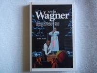 image of After Wagner: Histories of Modernist Music Drama from Parsifal to Nono