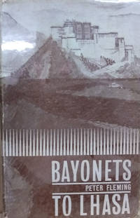 Bayonets to Lhasa:  The First Full Account of the British Invasions of  Tibet in 1904 by  Peter Fleming - Hardcover - Later Printing - 1962 - from Old Saratoga Books and Biblio.com