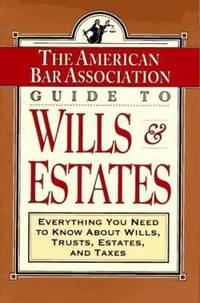 The ABA Guide to Wills and Estates : Everything You Need to Know about Wills, Trusts, Estates,...