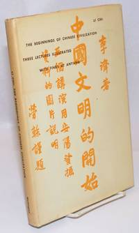 The beginnings of Chinese civilization: three lectures illustrated with finds at Anyang