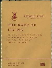 THE RATE OF LIVING; Being an Account of Some Experimental Studies on the Biology of Life Duration
