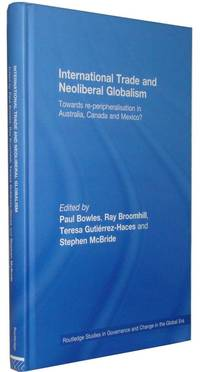 International Trade and Neoliberal Globalism  Towards Re-peripheralisation in Australia, Canada and Mexico