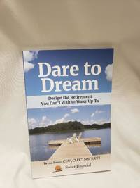 Dare to Dream: Design the Retirement You Can't Wait to Wake Up To