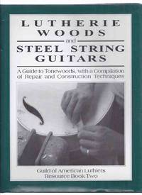 Lutherie Woods and Steel String Guitars:  Guild of American Luthiers Resource Book Two -A Guide to Tonewoods with a Compilation of Repair and Construction Techniques ( Luthiery )( Volume 2 )