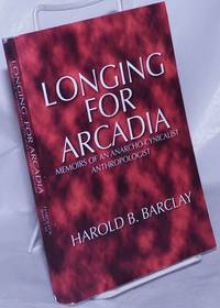 image of Longing for Arcadia: memoirs of an anarcho-cynicalist anthropologist
