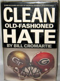 Clean Old-Fashioned Hate : Game By Game History of Georgia-Georgia Tech Football