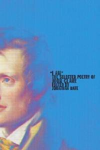 I Am : The Selected Poetry of John Clare