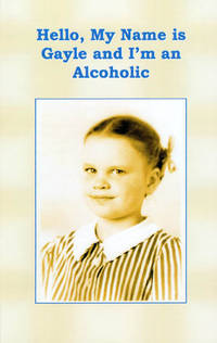 image of Hello, My Name is Gayle and I'm an Alcoholic