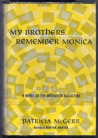 My Brothers, Remember Monica. A novel of the Mother of Augustine