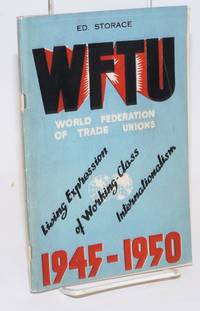 WFTU, World Federation of Trade Unions. 1945-1950. Living expression of working-class internationalism