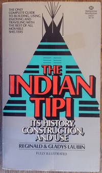 The Indian Tipi : Its History, Construction, and Use