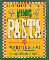 Anna Teresa Callen's Menus for Pasta
